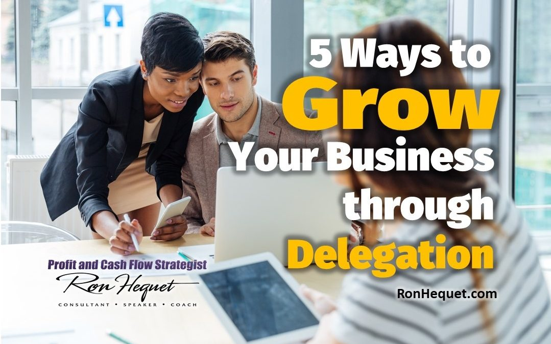 5 Ways to Grow Your Business Through Delegation