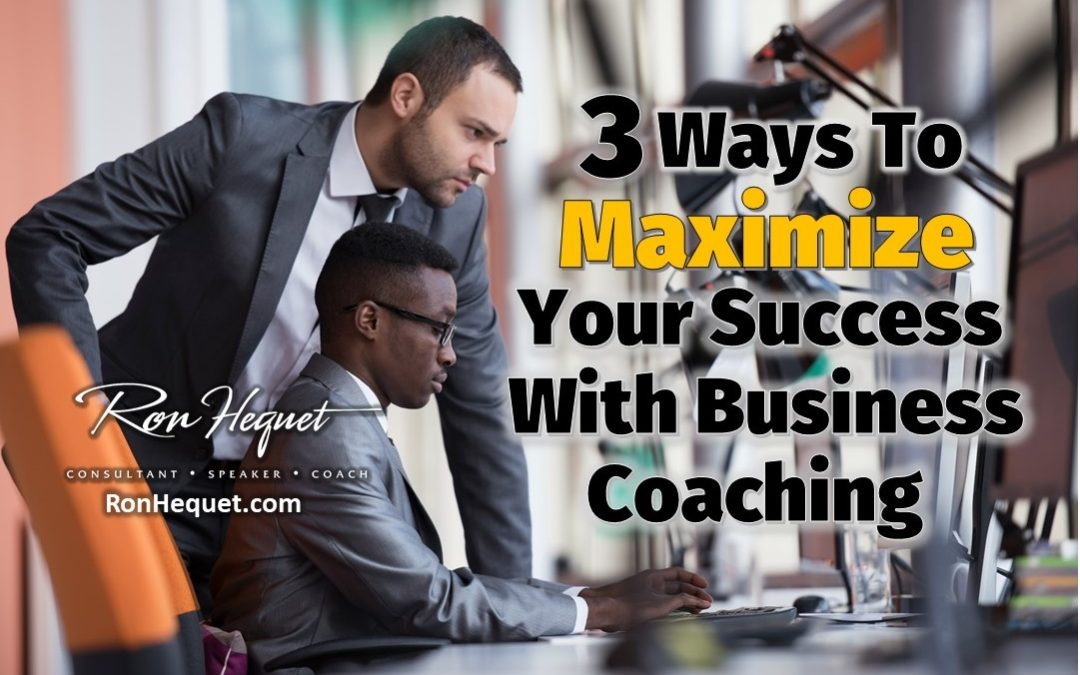3 Ways To Maximize Your Success with Business Coaching