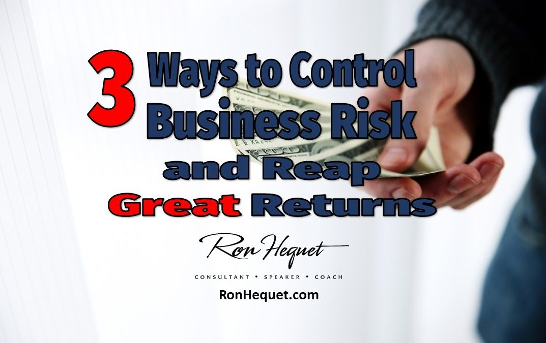 3 Ways to Control Business Risk and Reap Great Returns