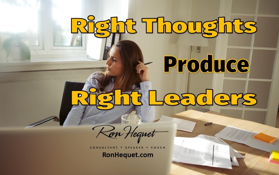 Right Thoughts Produce Right Leaders