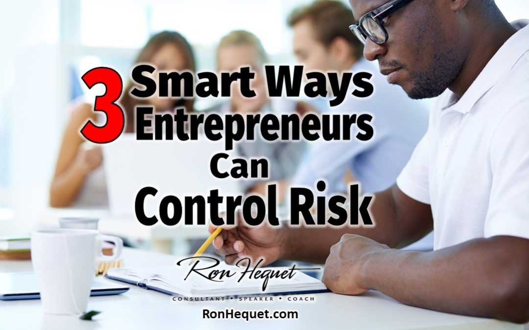 3 Smart Ways Entrepreneurs Can Control Risk
